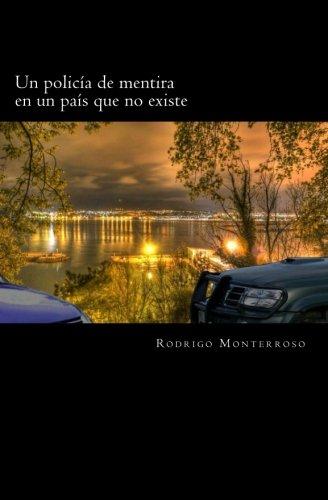 Un policía de mentira en un país que no existe: Volume 2 (Santiago Ramos) por Rodrigo Monterroso