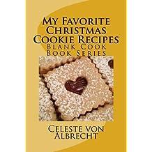My Favorite Christmas Cookie Recipes Blank Cook Book Series Von Albrecht Celeste Author Paperback 2014