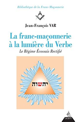 La franc-maçonnerie à la lumière du Verbe : Le Régime Écossais rectifié par Jean-François Var