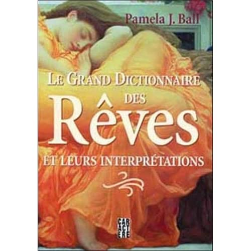 Le grand dictionnaire des rÿªves et leurs interprÿ©tations