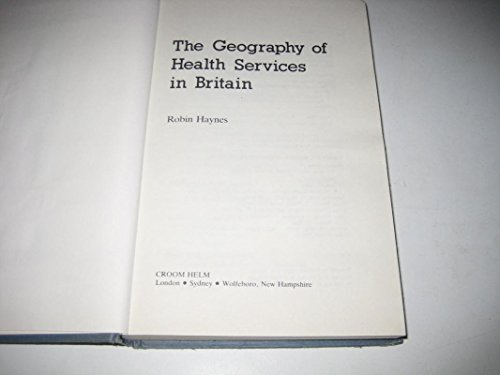 The Geography of Health Services in Britain (Geography & Environment Series)