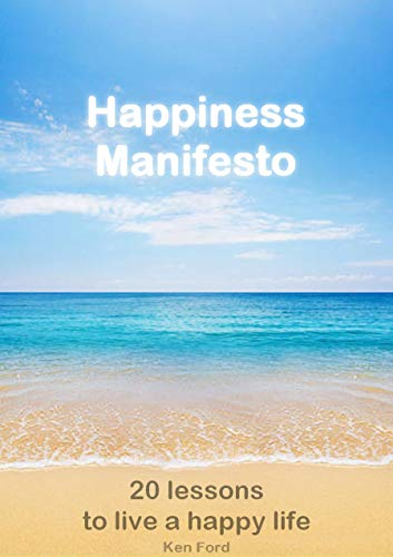 Happiness Manifesto: 20 lessons to live a happy life (English Edition)