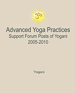 Advanced Yoga Practices Support Forum Posts of Yogani, 2005-2010 (AYP Easy Lessons Series Book 3) by [Yogani]