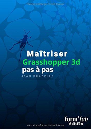 Maîtriser Grasshopper 3D pas à pas par Jean Pradelle