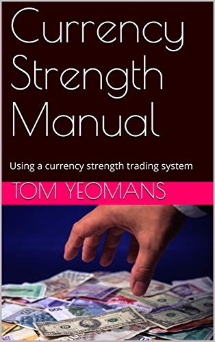 Currency Strength Manual: Using accustrength strength trading system (forex trading) (English Edition) -