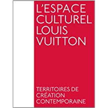 L'espace culturel Louis Vuitton : Territoires de création contemporaine
