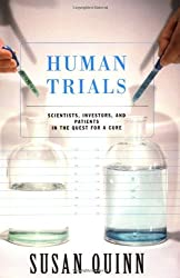 Human Trials: Scientists, Investors, And Patients In The Quest For A Cure by Susan Quinn (2002-05-03)