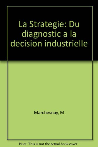 La Strategie: Du diagnostic a la decision industrielle