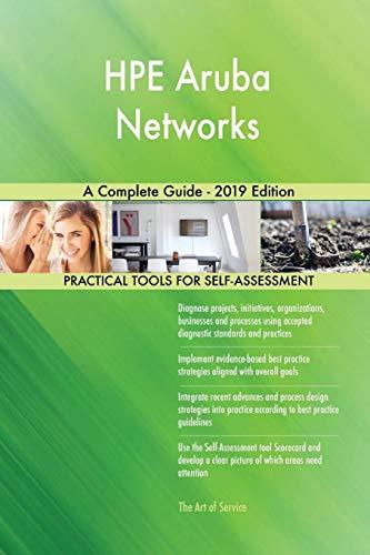 HPE Aruba Networks A Complete Guide - 2019 Edition