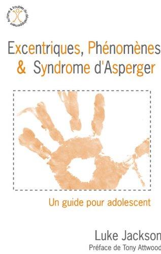 Excentriques, phénomènes et syndrome d'asperger - Un guide pour l'adolescent