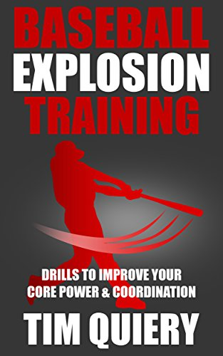 Baseball Explosion Training: Drills to Improve Your Core Power & Coordination (English Edition) por Tim Quiery