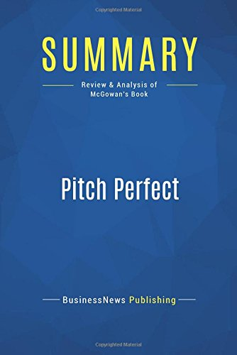 Summary: Pitch Perfect: Review and Analysis of Bill McGowan's Book
