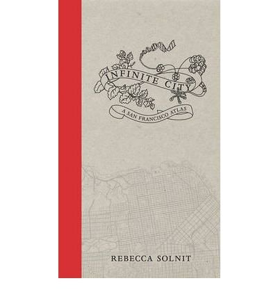 [( Infinite City: A San Francisco Atlas )] [by: Rebecca Solnit] [Dec-2010]
