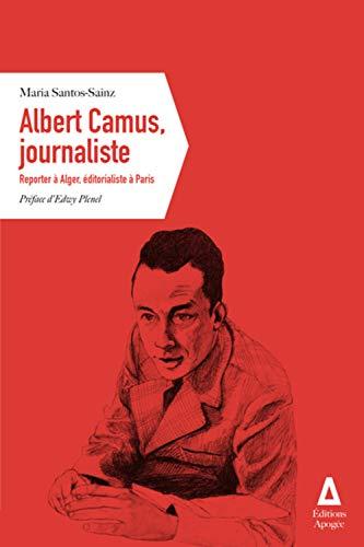 Albert Camus, journaliste : Reporter à Alger, éditorialiste à Paris par  (Broché - May 1, 2019)