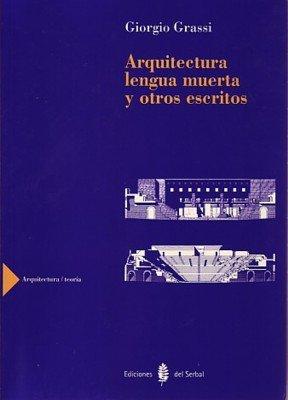 Arquitectura lengua muerta y otros escritos (Arquitectura/ Teoría) por Giorgio Grassi