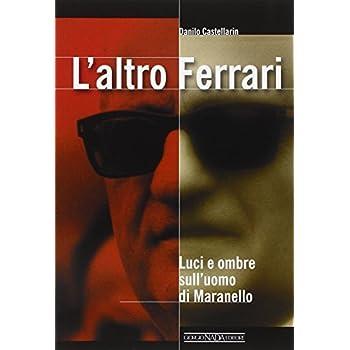 L'altro Ferrari. Luci E Ombre Sull'uomo Di Maranello