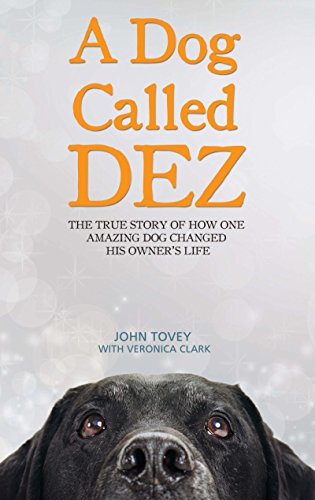 A Dog Called Dez - The Story of how one Amazing Dog Changed his Owner's Life (English Edition)
