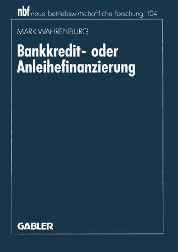 Bankkredit- oder Anleihefinanzierung (neue betriebswirtschaftliche forschung (nbf), Band 191)