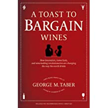 A Toast to Bargain Wines: How Innovators, Iconoclasts, and Winemaking Revolutionaries Are Changing the Way the World Drinks (English Edition)