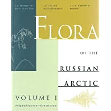 Flora of the Russian Arctic: Polypodiaceae-Gramineae v. 1: A Critical Review of the Vascular Plants Occurring in the Arctic Region of the Former Soviet Union