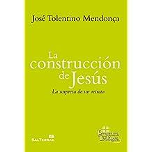 LA CONSTRUCCIÓN DE JESÚS. La sorpresa de un retrato (Presencia Teológica)