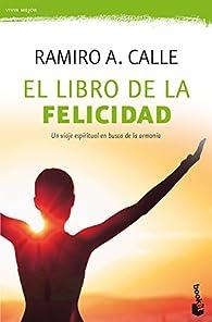El libro de la felicidad par  Ramiro A. Calle