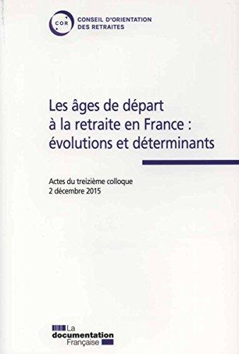 Les âges de départ à la retraite en France : Evolutions et déterminants - Actes du treizième colloque - 2 décembre 2015