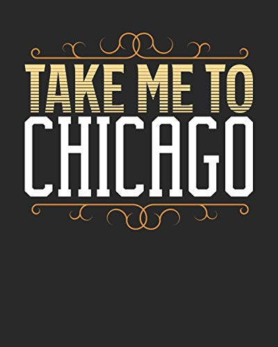 Take Me To Chicago: Chicago Travel Journal| Chicago Vacation Journal | 150 Pages 8x10 | Packing Check List | To Do Lists | Outfit Planner And Much More -