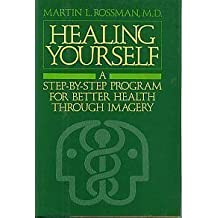 Healing Yourself: A Step-By-Step Program for Better Health Through Imagery by Martin L., M.D. Rossman (1987-09-02)
