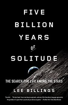 Five Billion Years of Solitude: The Search for Life Among the Stars by [Billings, Lee]