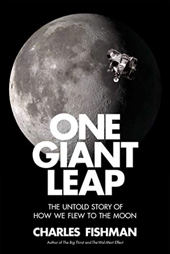 One Giant Leap: The Untold Story of How We Flew to the Moon por Charles Fishman