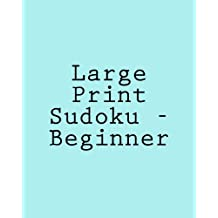 Large Print Sudoku - Beginner: Easy To Read, Large Grid Sudoku Puzzles