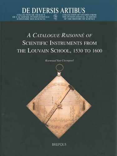A Catalogue Raisonne of Scientific Instruments from the Louvain School, 1530 to 1600