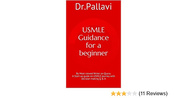 USMLE Guidance for a beginner (for US Residency): By Most viewed Writer on  Quora  A Start-up guide on USMLE journey with decision making Q & A
