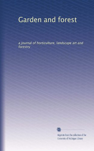 Garden and forest: a journal of horticulture, landscape art and forestry