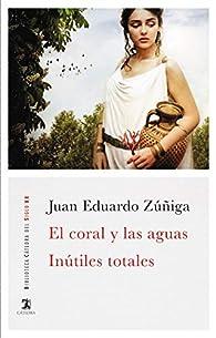 El coral y las aguas; Inútiles totales par Juan Eduardo Zúñiga Amaro