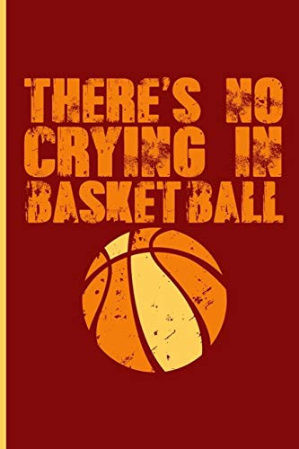 There's No Crying In Basketball: Great Basketball Journal Notebook por Nathan Koorey