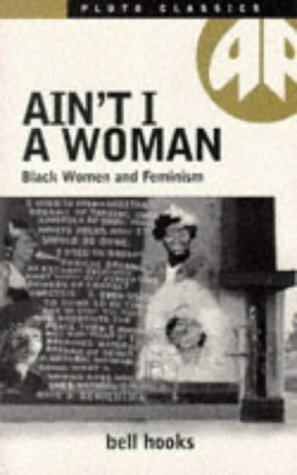Ain't I a Woman: Black Women and Feminism by Bell Hooks (1987-01-01)