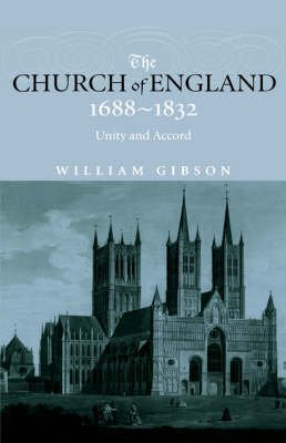[(The Church of England, 1688-1832 : Unity and Accord)] [By (author) William Gibson] published on (September, 2000)