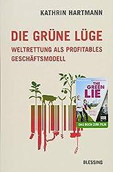 Die grüne Lüge: Weltrettung als profitables Geschäftsmodell
