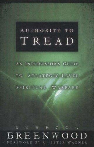 Authority to Tread: An Intercessors Guide to Strategic-Level Spiritual Warfare