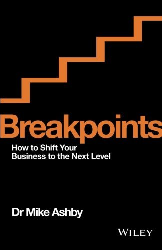 Breakpoints: How to Shift Your Business to the Next Level by Mike Ashby (2016-02-16)
