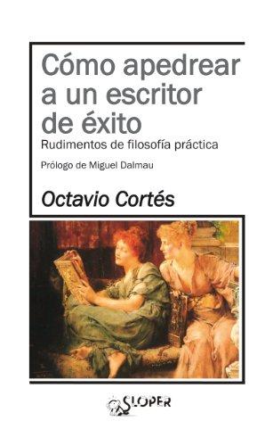 Cómo apedrear a un escritor de éxito (Spanish Edition)