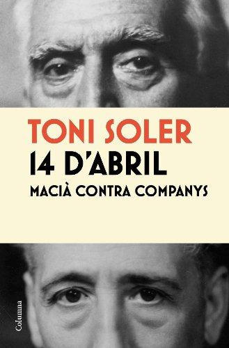 14 d'abril. Macià contra Companys (NO FICCIÓ COLUMNA) por Toni Soler