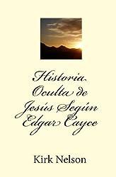 Historia Oculta de Jes??s Seg??n Edgar Cayce (Spanish Edition) by Kirk Nelson (2010-08-23)