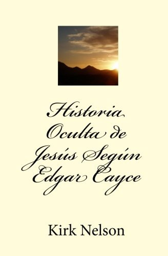 Hidden Story of Jesus According to Edgar Cayce (Spanish Edition) by Kirk Nelson (2010-08-23)