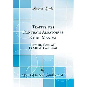 Traités Des Contrats Aléatoires Et Du Mandat: Livre III, Titres XII Et XIII Du Code Civil (Classic Reprint)