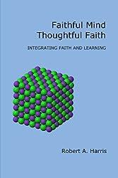 Faithful Mind, Thoughtful Faith: Integrating Faith and Learning by Robert A. Harris (2014-08-15)