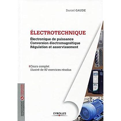 Electrotechnique tome 2 : Electronique de puissance, conversion électromagnétique, régulation et asservissement, Cours complet illustré de 97 exercices résolus