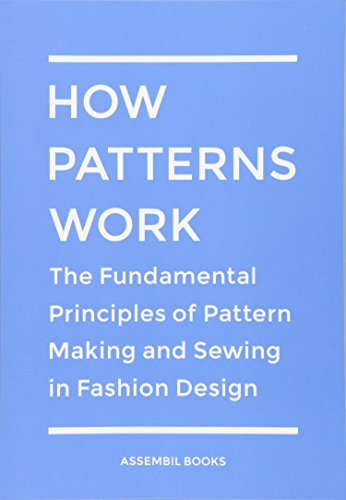How Patterns Work: The Fundamental Principles of Pattern Making and Sewing in Fashion Design por Assembil Books